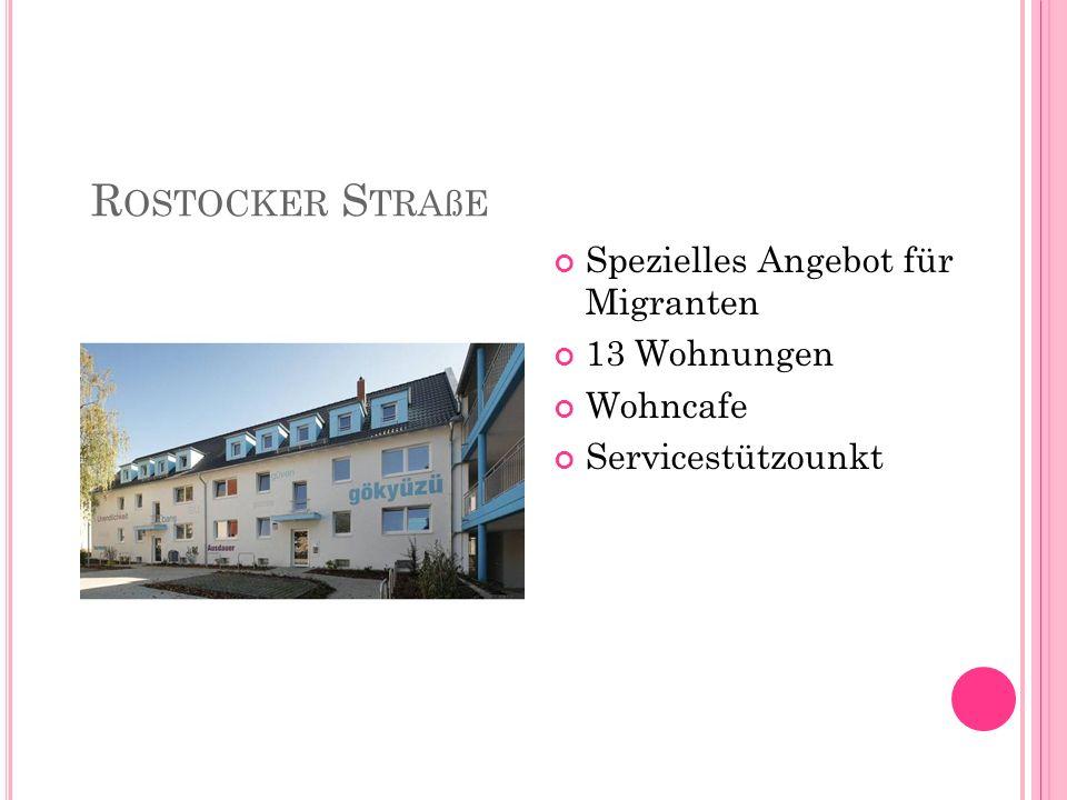 R OSTOCKER S TRAßE Spezielles Angebot für Migranten 13 Wohnungen Wohncafe Servicestützounkt