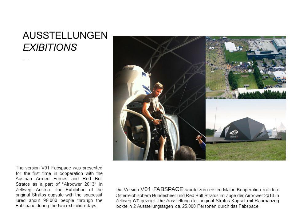 AUSSTELLUNGEN EXIBITIONS ___ Die Version V01 FABSPACE wurde zum ersten Mal in Kooperation mit dem Österreichischem Bundesheer und Red Bull Stratos im Zuge der Airpower 2013 in Zeltweg AT gezeigt.