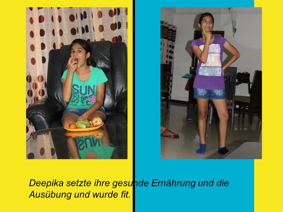 Deepika setzte ihre gesunde Ernährung und die Ausübung und wurde fit.