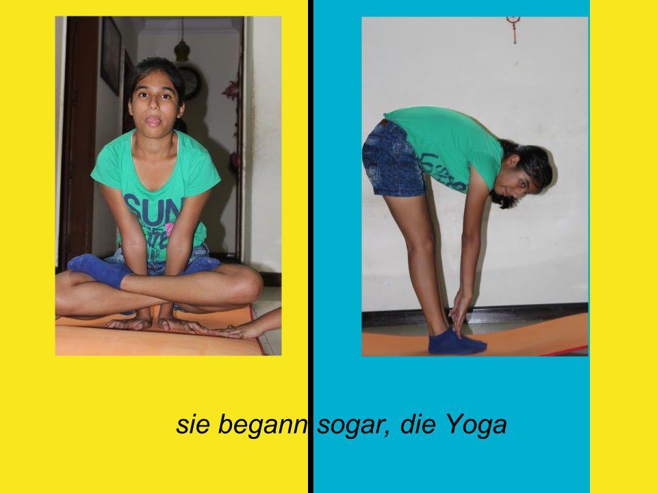 sie begann sogar, die Yoga