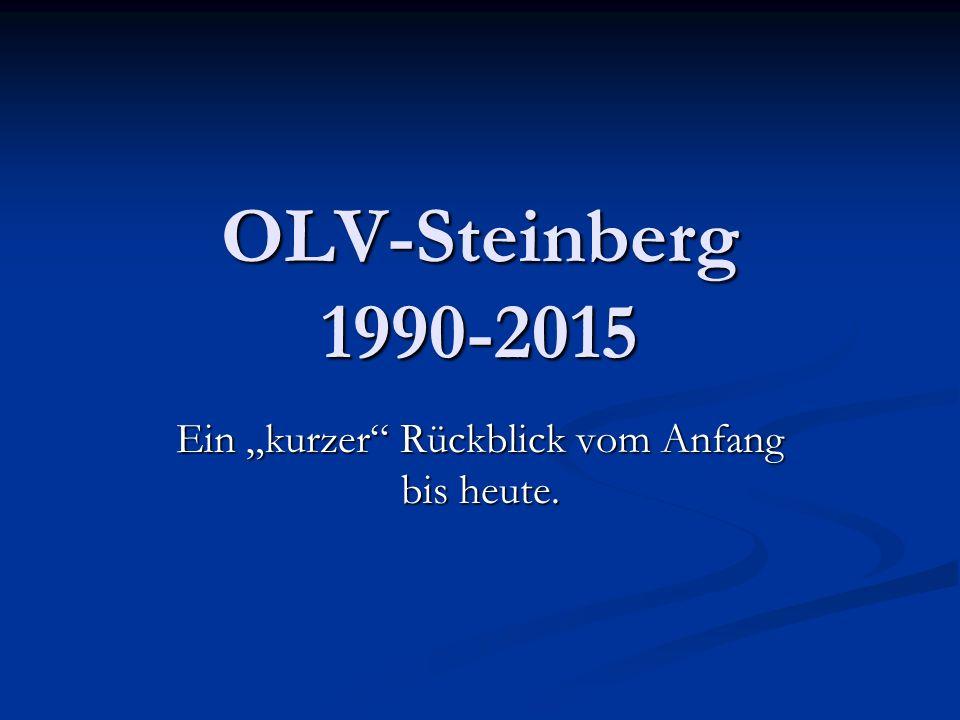 """OLV-Steinberg 1990-2015 Ein """"kurzer Rückblick vom Anfang bis heute."""