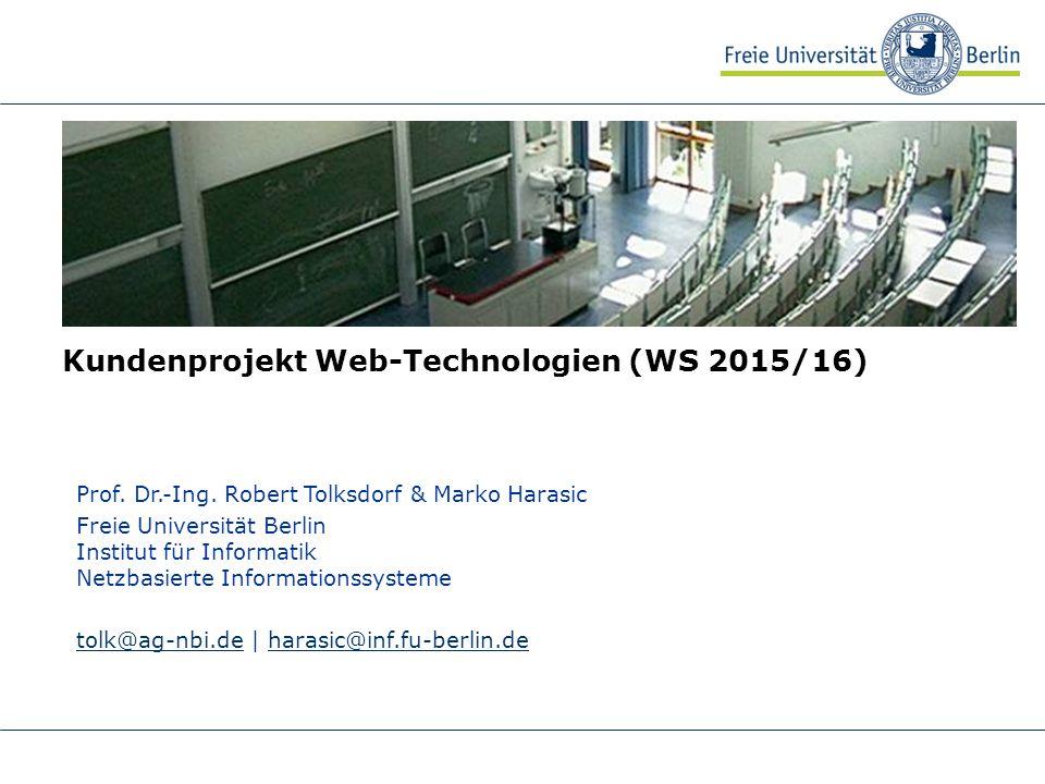 Kundenprojekt Web-Technologien (WS 2015/16) Prof. Dr.-Ing. Robert Tolksdorf & Marko Harasic Freie Universität Berlin Institut für Informatik Netzbasie