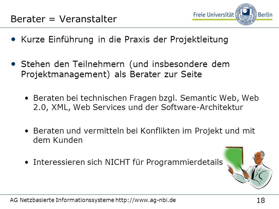 18 AG Netzbasierte Informationssysteme http://www.ag-nbi.de Berater = Veranstalter Kurze Einführung in die Praxis der Projektleitung Stehen den Teilne