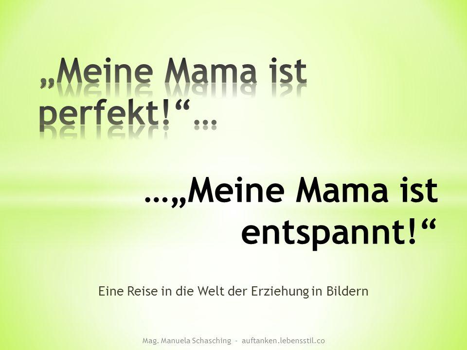 """Eine Reise in die Welt der Erziehung in Bildern …""""Meine Mama ist entspannt!"""" Mag. Manuela Schasching - auftanken.lebensstil.co"""