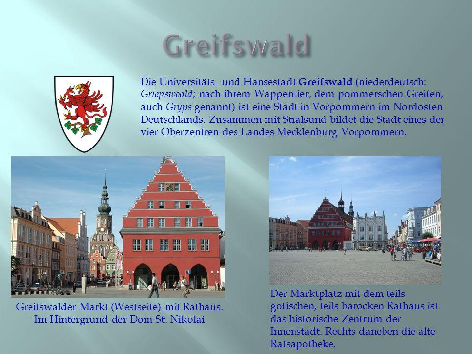 Die Universitäts- und Hansestadt Greifswald (niederdeutsch: Griepswoold ; nach ihrem Wappentier, dem pommerschen Greifen, auch Gryps genannt) ist eine