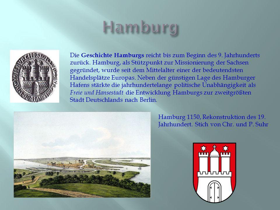 Die Geschichte Hamburgs reicht bis zum Beginn des 9. Jahrhunderts zurück. Hamburg, als Stützpunkt zur Missionierung der Sachsen gegründet, wurde seit