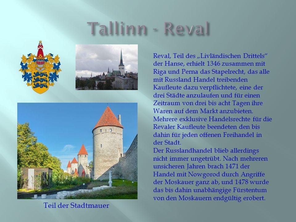 """Reval, Teil des """"Livländischen Drittels der Hanse, erhielt 1346 zusammen mit Riga und Perna das Stapelrecht, das alle mit Russland Handel treibenden Kaufleute dazu verpflichtete, eine der drei Städte anzulaufen und für einen Zeitraum von drei bis acht Tagen ihre Waren auf dem Markt anzubieten."""