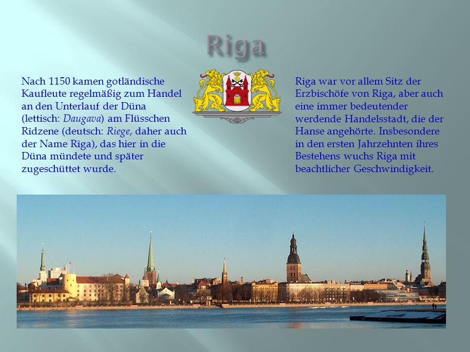 Nach 1150 kamen gotländische Kaufleute regelmäßig zum Handel an den Unterlauf der Düna (lettisch: Daugava ) am Flüsschen Rīdzene (deutsch: Riege, dahe