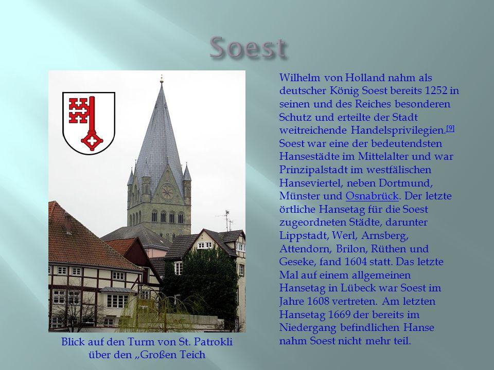 Wilhelm von Holland nahm als deutscher König Soest bereits 1252 in seinen und des Reiches besonderen Schutz und erteilte der Stadt weitreichende Hande