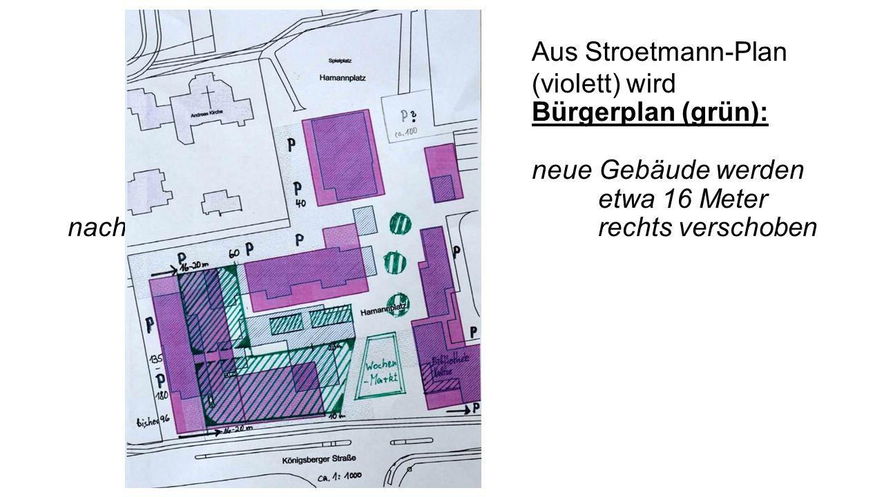 Aus Stroetmann-Plan (violett) wird Bürgerplan (grün): neue Gebäude werden etwa 16 Meter nach rechts verschoben