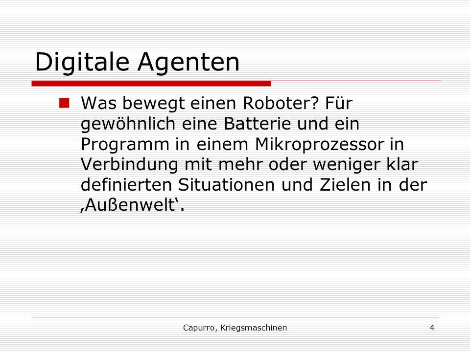Capurro, Kriegsmaschinen4 Digitale Agenten Was bewegt einen Roboter? Für gewöhnlich eine Batterie und ein Programm in einem Mikroprozessor in Verbindu