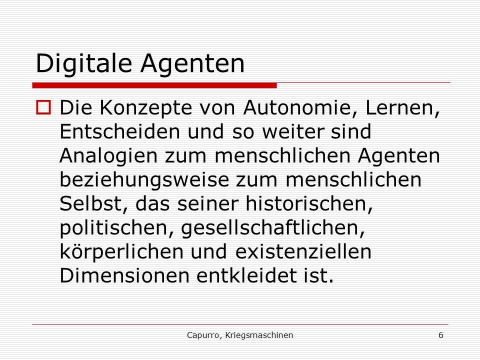 Capurro, Kriegsmaschinen6 Digitale Agenten  Die Konzepte von Autonomie, Lernen, Entscheiden und so weiter sind Analogien zum menschlichen Agenten bez