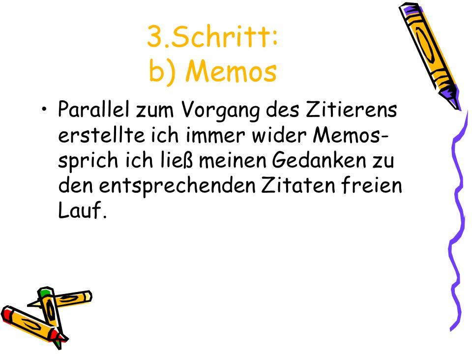 3.Schritt: b) Memos Parallel zum Vorgang des Zitierens erstellte ich immer wider Memos- sprich ich ließ meinen Gedanken zu den entsprechenden Zitaten freien Lauf.