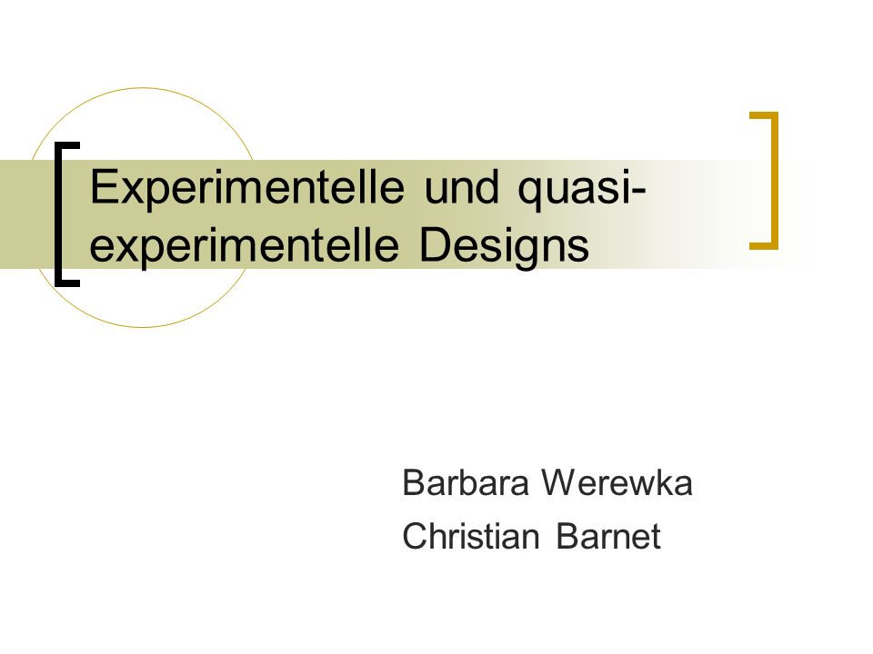 Experimentelle und quasi- experimentelle Designs Barbara Werewka Christian Barnet