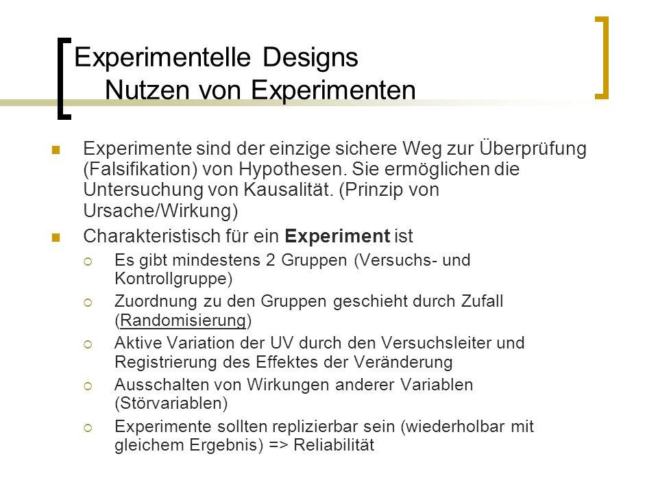 Experimentelle Designs Nutzen von Experimenten Experimente sind der einzige sichere Weg zur Überprüfung (Falsifikation) von Hypothesen. Sie ermögliche