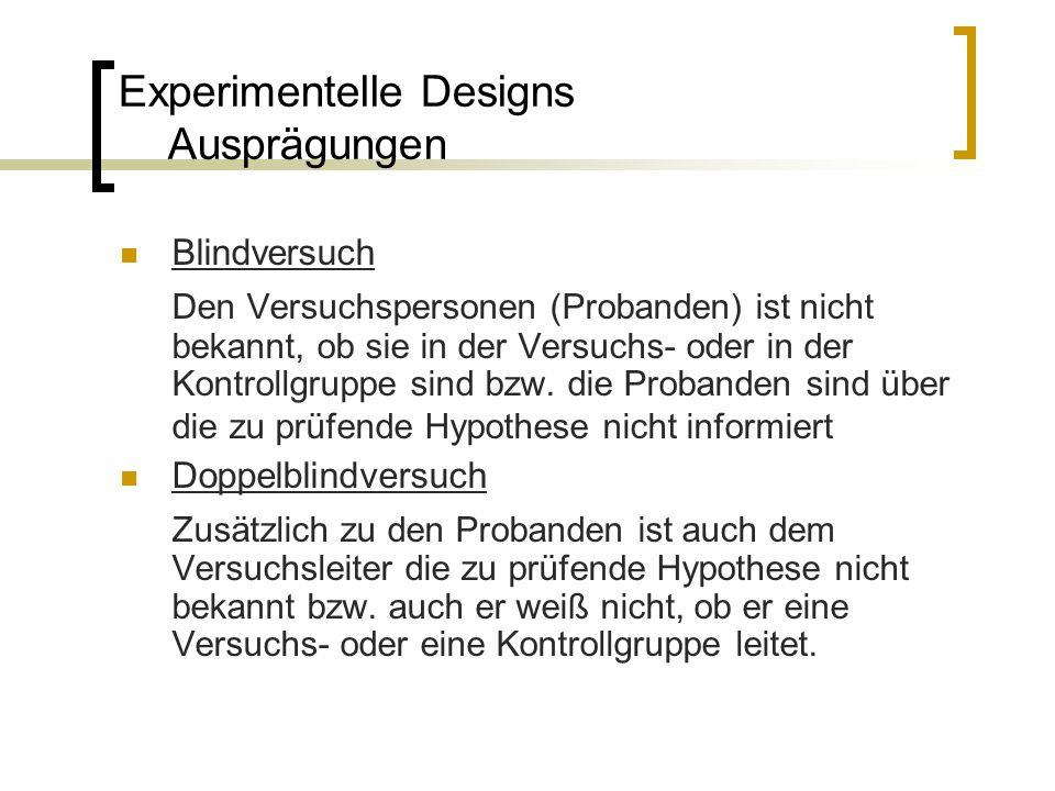 Experimentelle Designs Ausprägungen Blindversuch Den Versuchspersonen (Probanden) ist nicht bekannt, ob sie in der Versuchs- oder in der Kontrollgrupp