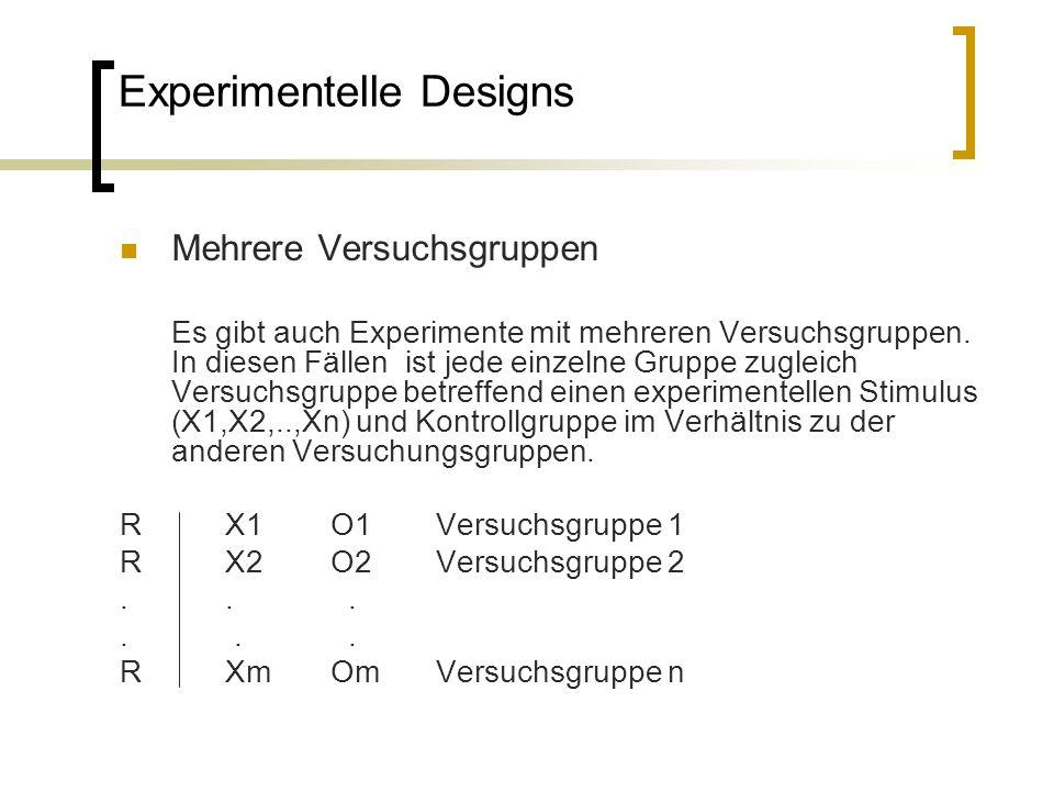 Experimentelle Designs Mehrere Versuchsgruppen Es gibt auch Experimente mit mehreren Versuchsgruppen. In diesen Fällen ist jede einzelne Gruppe zuglei