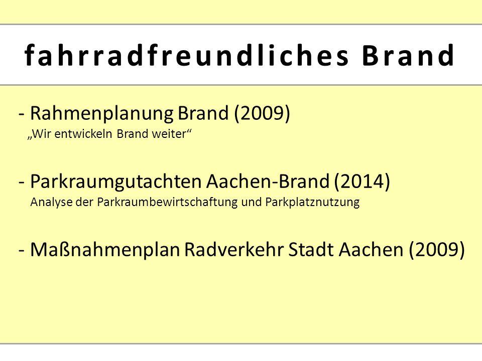 """- Rahmenplanung Brand (2009) """"Wir entwickeln Brand weiter - Parkraumgutachten Aachen-Brand (2014) Analyse der Parkraumbewirtschaftung und Parkplatznutzung fahrradfreundliches Brand - Maßnahmenplan Radverkehr Stadt Aachen (2009)"""