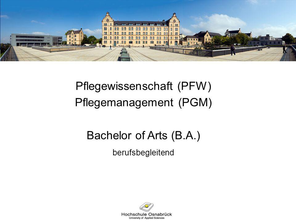 Pflegewissenschaft (PFW) Pflegemanagement (PGM) Bachelor of Arts (B.A.) berufsbegleitend