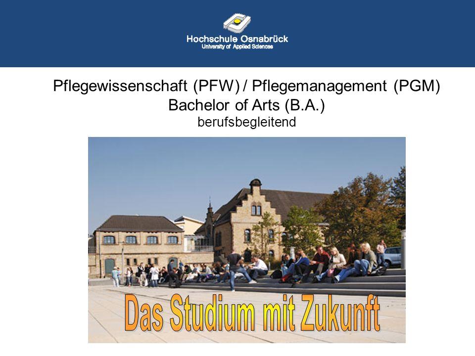 Pflegewissenschaft (PFW) / Pflegemanagement (PGM) Bachelor of Arts (B.A.) berufsbegleitend