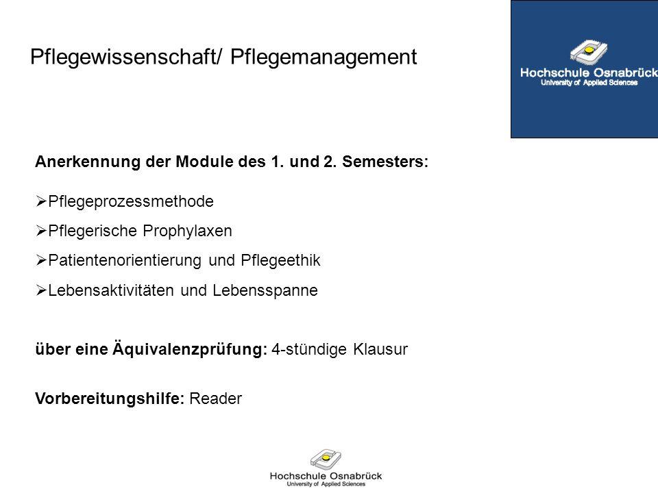 Anerkennung der Module des 1. und 2. Semesters:  Pflegeprozessmethode  Pflegerische Prophylaxen  Patientenorientierung und Pflegeethik  Lebensakti