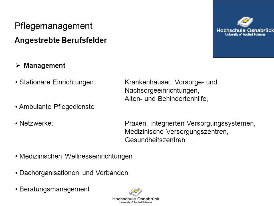 Pflegemanagement Angestrebte Berufsfelder  Management Stationäre Einrichtungen: Krankenhäuser, Vorsorge- und Nachsorgeeinrichtungen, Alten- und Behin