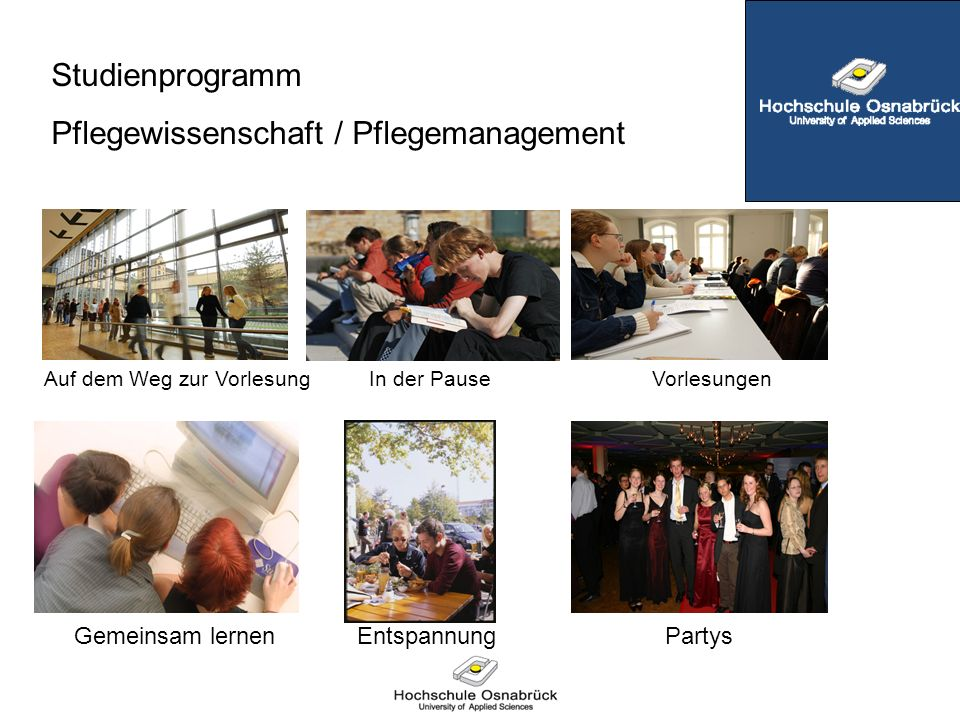Auf dem Weg zur Vorlesung In der Pause Vorlesungen Gemeinsam lernen Entspannung Partys Studienprogramm Pflegewissenschaft / Pflegemanagement