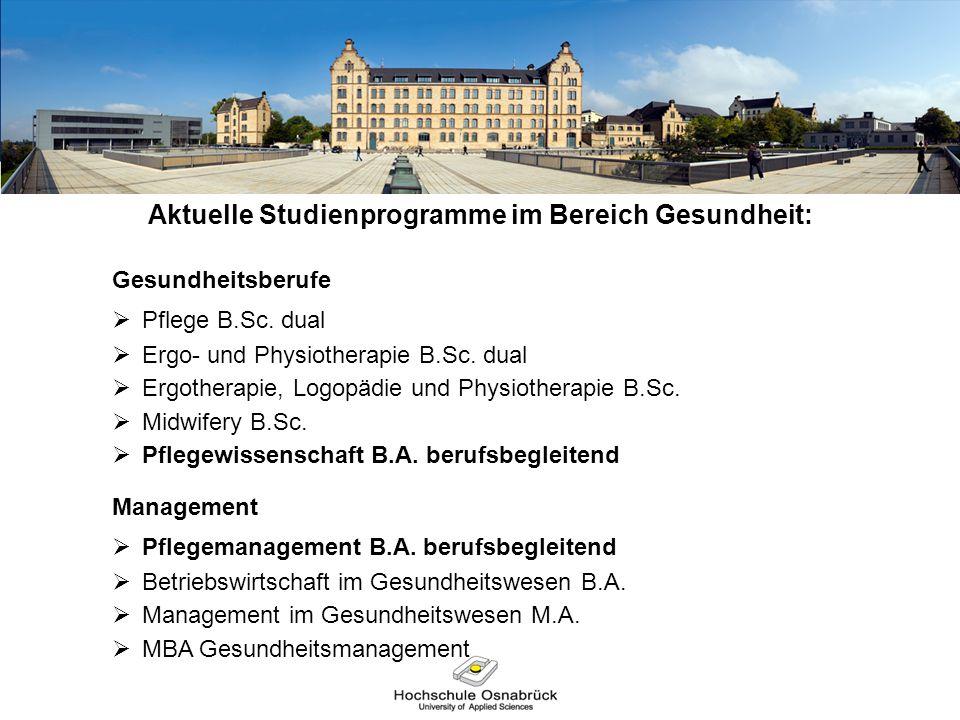 Aktuelle Studienprogramme im Bereich Gesundheit: Gesundheitsberufe  Pflege B.Sc. dual  Ergo- und Physiotherapie B.Sc. dual  Ergotherapie, Logopädie