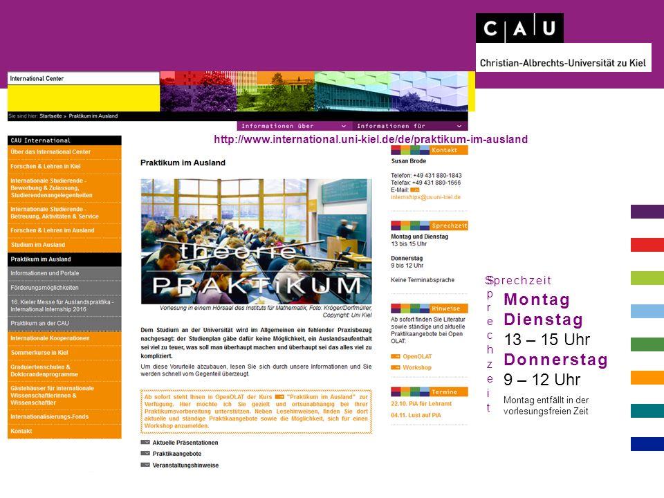 http://www.international.uni-kiel.de/de/praktikum-im-ausland Montag Dienstag 13 – 15 Uhr Donnerstag 9 – 12 Uhr Montag entfällt in der vorlesungsfreien