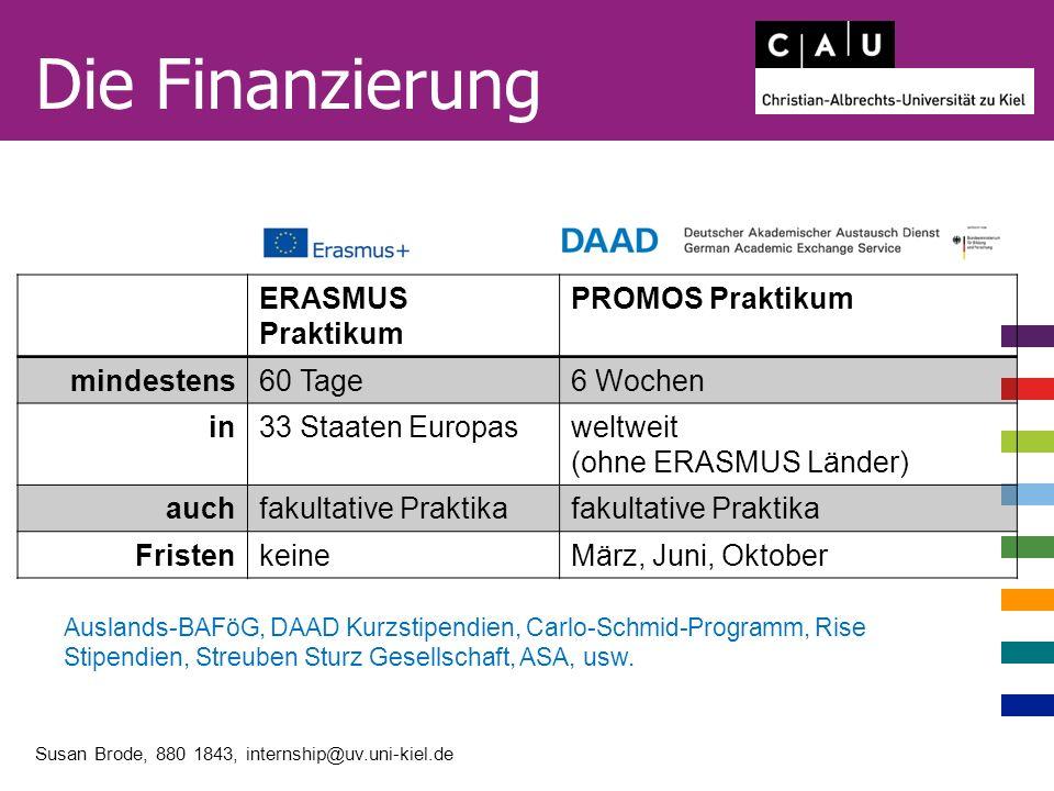 Susan Brode, 880 1843, internship@uv.uni-kiel.de Die Finanzierung ERASMUS Praktikum PROMOS Praktikum mindestens60 Tage6 Wochen in33 Staaten Europaswel