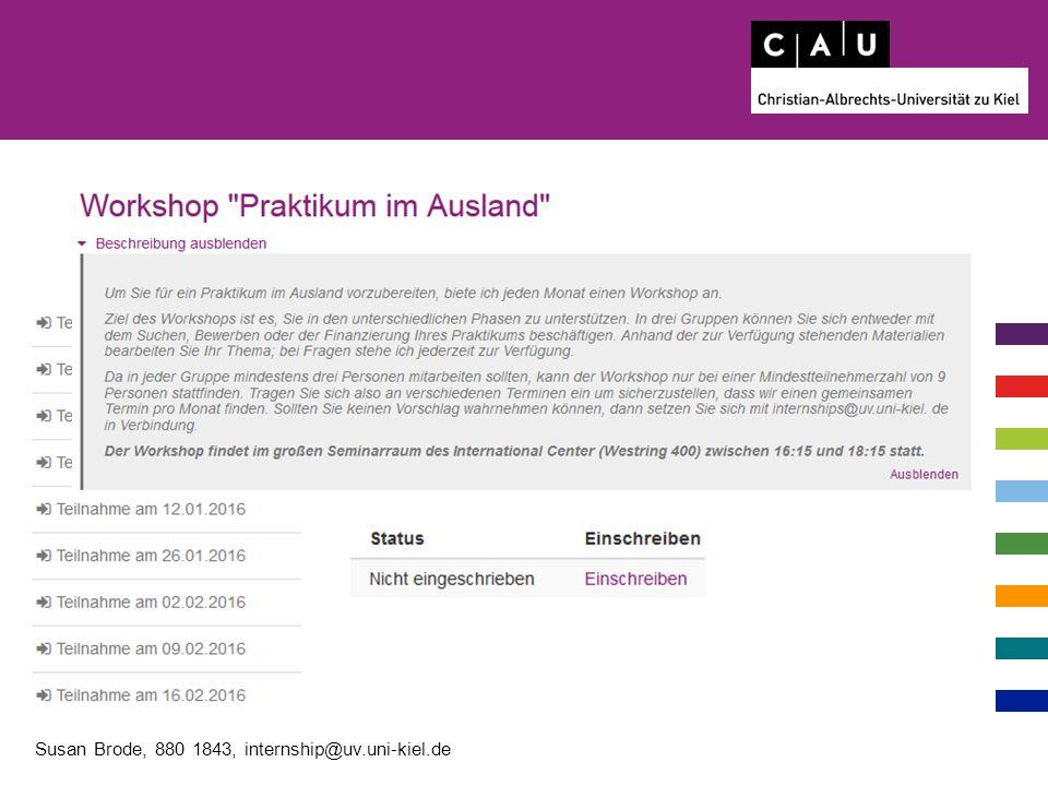http://www.international.uni-kiel.de/de/praktikum-im-ausland Montag Dienstag 13 – 15 Uhr Donnerstag 9 – 12 Uhr Montag entfällt in der vorlesungsfreien Zeit Sprechzeit