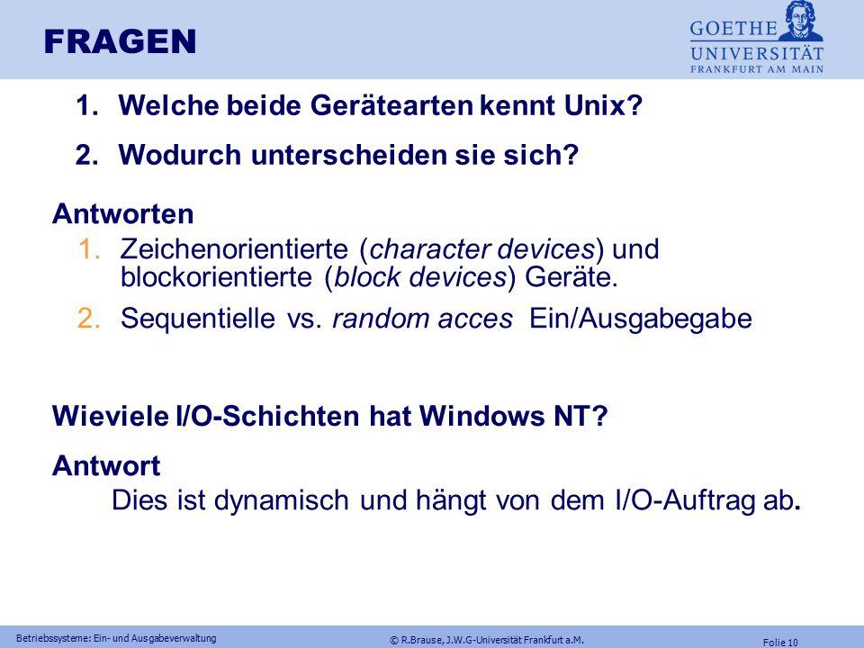 © R.Brause, J.W.G-Universität Frankfurt a.M. Folie 9 Betriebssysteme: Ein- und Ausgabeverwaltung Treiber: Fehlertoleranzfunktionen Windows NT: Cluster