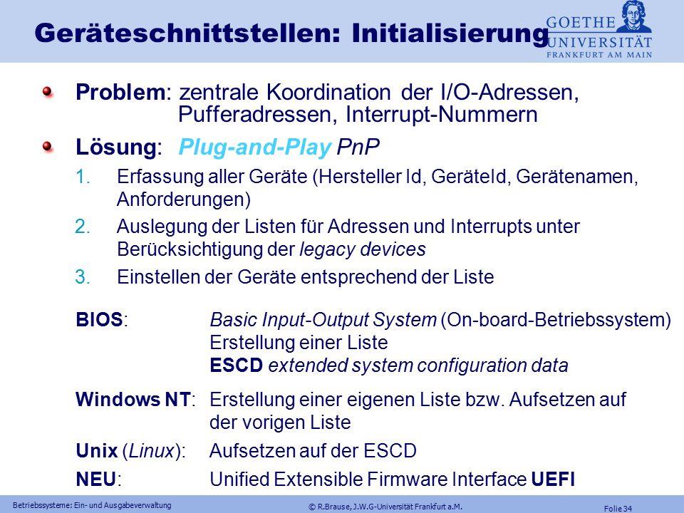 © R.Brause, J.W.G-Universität Frankfurt a.M. Folie 33 Betriebssysteme: Ein- und Ausgabeverwaltung Geräteschnittstelle: Serielle Geräte Sequentielles R