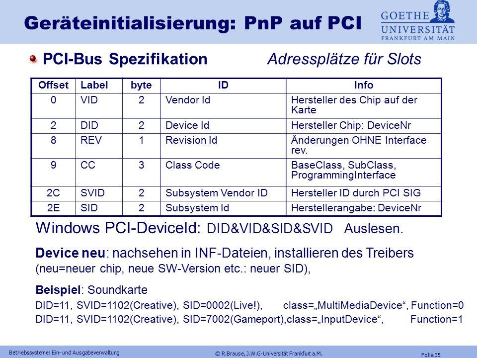 © R.Brause, J.W.G-Universität Frankfurt a.M. Folie 34 Betriebssysteme: Ein- und Ausgabeverwaltung Geräteschnittstellen: Initialisierung Problem: zentr