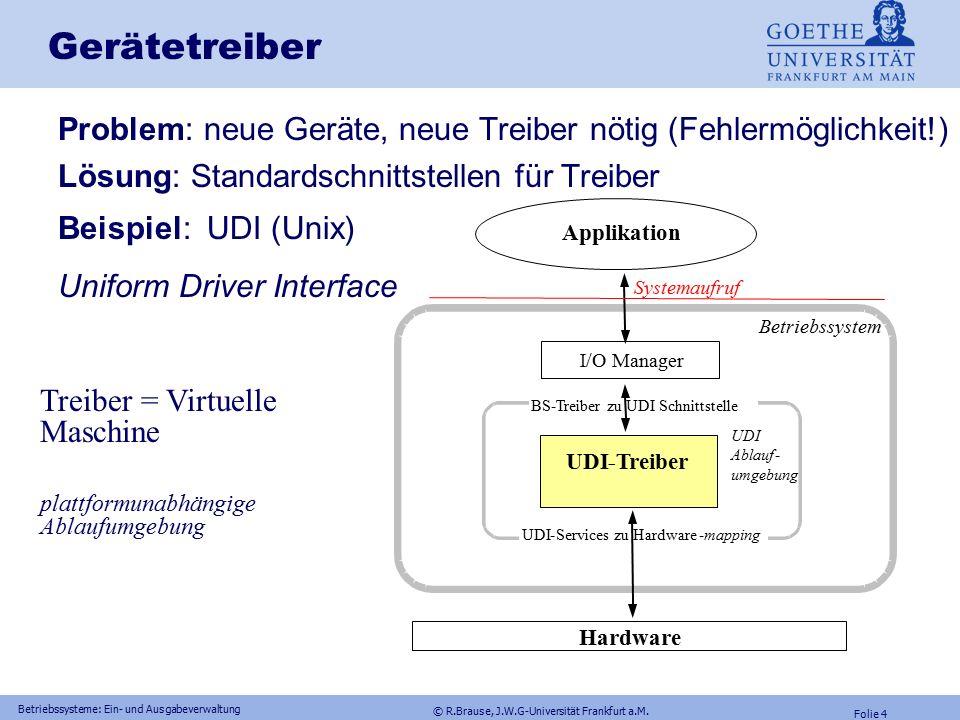 © R.Brause, J.W.G-Universität Frankfurt a.M. Folie 3 Betriebssysteme: Ein- und Ausgabeverwaltung Gerätetreiber Gerätetreiber = Kapselung gerätetypisch