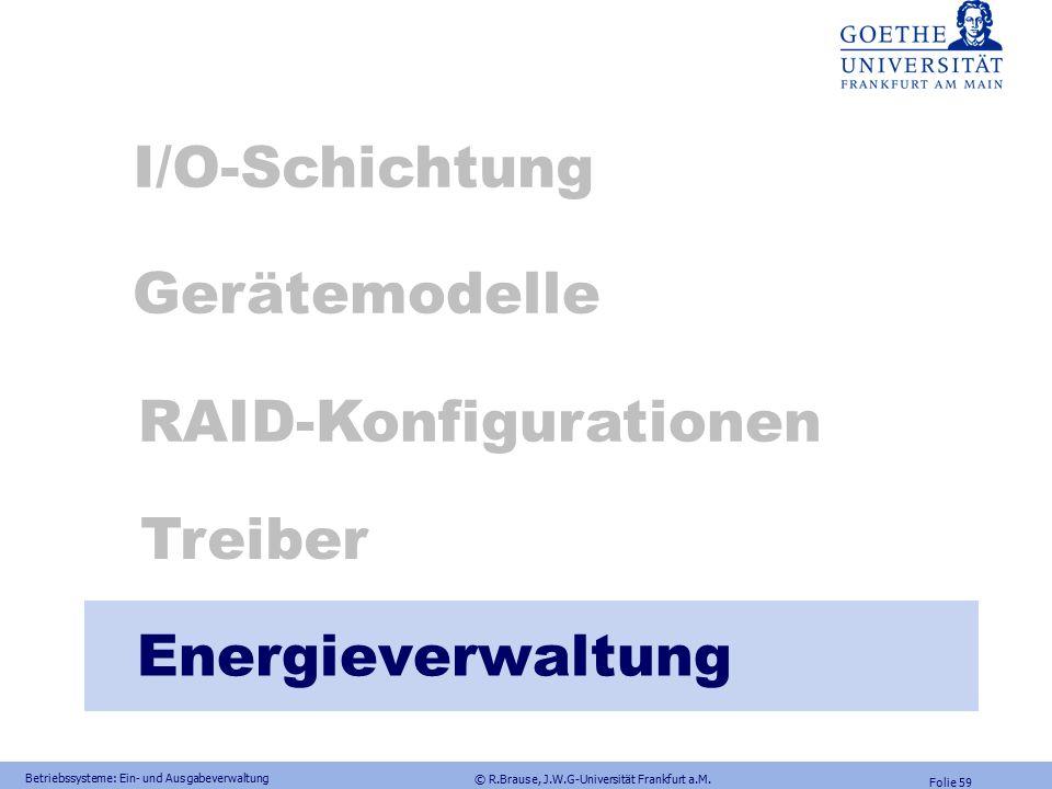© R.Brause, J.W.G-Universität Frankfurt a.M. Folie 58 Betriebssysteme: Ein- und Ausgabeverwaltung Treiber-Optimierungsstrategien Pufferung in Windows