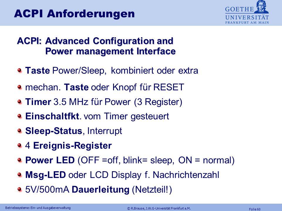 © R.Brause, J.W.G-Universität Frankfurt a.M. Folie 59 Betriebssysteme: Ein- und Ausgabeverwaltung Energieverwaltung Gerätemodelle RAID-Konfigurationen