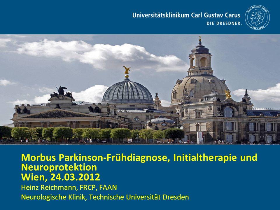 Morbus Parkinson-Frühdiagnose, Initialtherapie und Neuroprotektion Wien, 24.03.2012 Heinz Reichmann, FRCP, FAAN Neurologische Klinik, Technische Unive