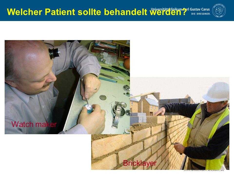 www.uniklinikum-dresden.de Welcher Patient sollte behandelt werden? Watch maker Bricklayer