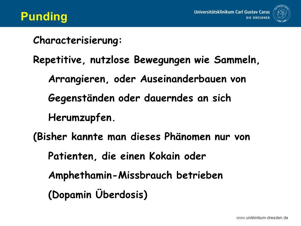 www.uniklinikum-dresden.de Punding Characterisierung: Repetitive, nutzlose Bewegungen wie Sammeln, Arrangieren, oder Auseinanderbauen von Gegenständen