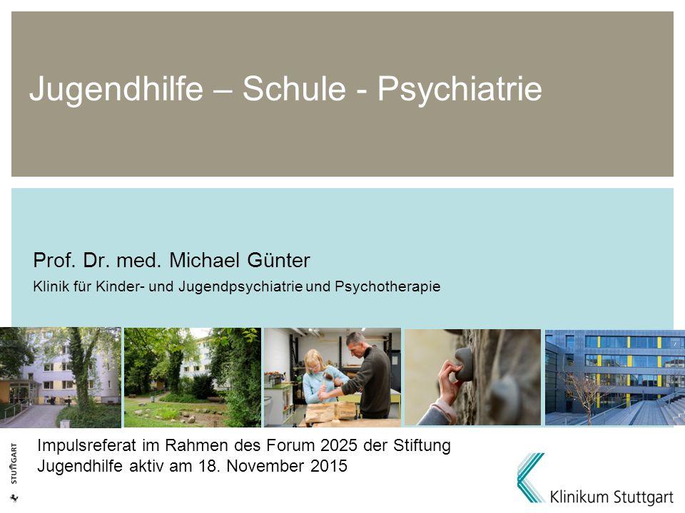 Jugendhilfe – Schule - Psychiatrie Prof. Dr. med. Michael Günter Klinik für Kinder- und Jugendpsychiatrie und Psychotherapie Impulsreferat im Rahmen d