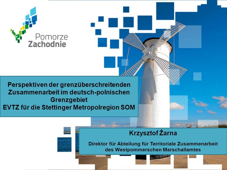 www.wzp.p l Perspektiven der grenzüberschreitenden Zusammenarbeit im deutsch-polnischen Grenzgebiet EVTZ für die Stettinger Metropolregion SOM Krzyszt