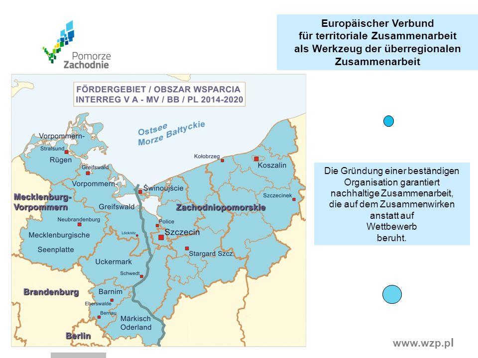 www.wzp.p l Nützlichkeit des EGTC Mechanismus für die Zusammenarbeit im Rahmen des SOM Die in den EU-Vorschriften festgelegten Regeln stellen eine gemeinsame Rechtsgrundlage für alle Mitglieder des Verbundes.
