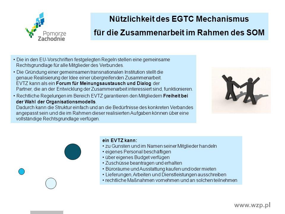 www.wzp.p l Nützlichkeit des EGTC Mechanismus für die Zusammenarbeit im Rahmen des SOM Die in den EU-Vorschriften festgelegten Regeln stellen eine gem