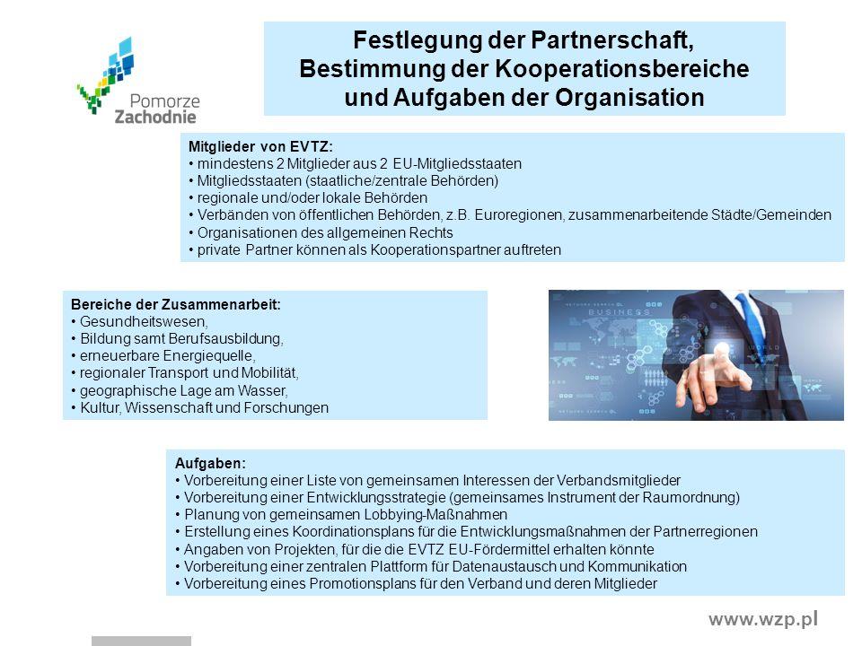 www.wzp.p l Festlegung der Partnerschaft, Bestimmung der Kooperationsbereiche und Aufgaben der Organisation Mitglieder von EVTZ: mindestens 2 Mitglied
