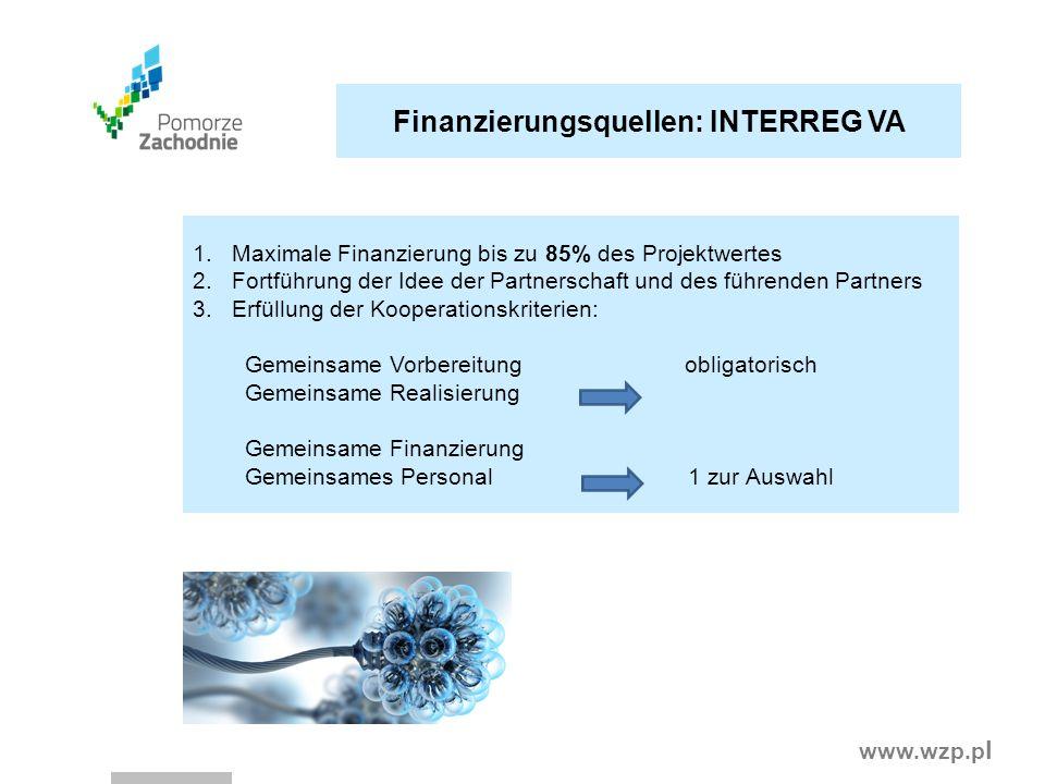 www.wzp.p l Finanzierungsquellen: INTERREG VA 1.Maximale Finanzierung bis zu 85% des Projektwertes 2.Fortführung der Idee der Partnerschaft und des fü