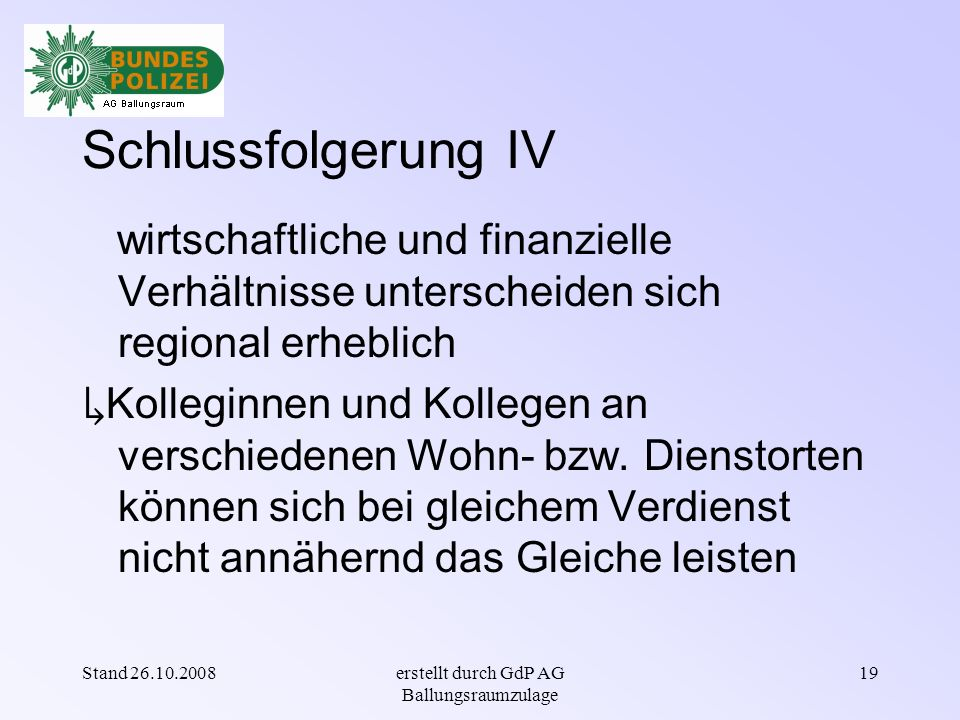 Stand 26.10.2008erstellt durch GdP AG Ballungsraumzulage 18 Lebenshaltung - Verbraucherpreise Die zehn teuersten Regionen anhand Verbraucherindex 2004 (Ø 100) –München131,2 –München Umgebung127,3 –Frankfurt/Main124,7 –Starnberg122,9 –Stuttgart121,9 –Heidelberg120,0 –Hamburg119,9 –Köln119,6 –Hochtaunuskreis119,4 –Ebersberg118,7