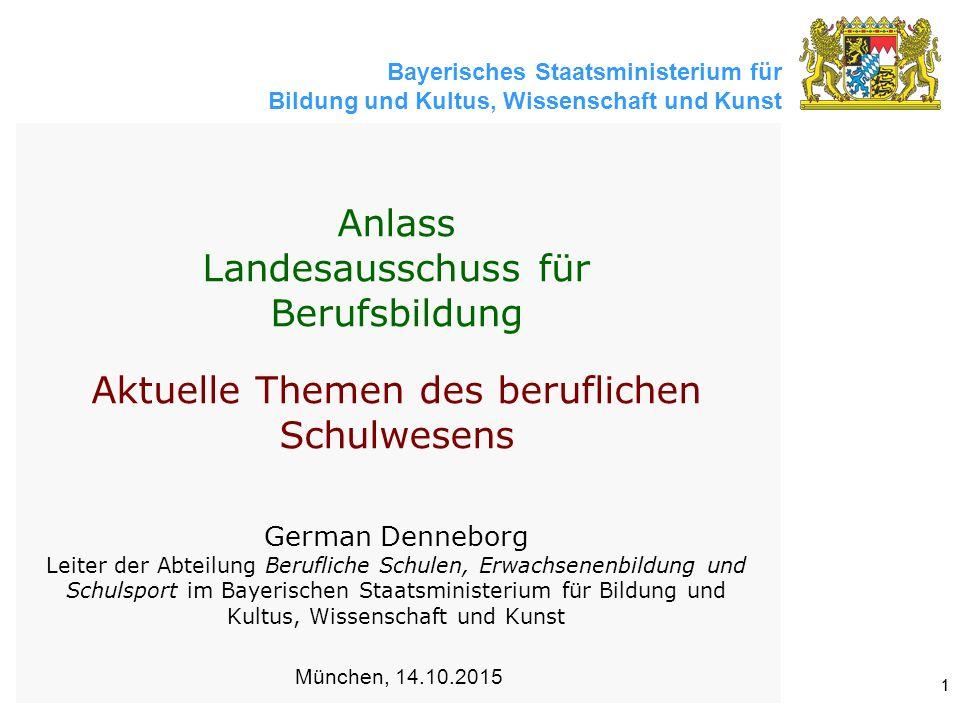 Bayerisches Staatsministerium für Bildung und Kultus, Wissenschaft und Kunst 11 Anlass Landesausschuss für Berufsbildung Aktuelle Themen des beruflich