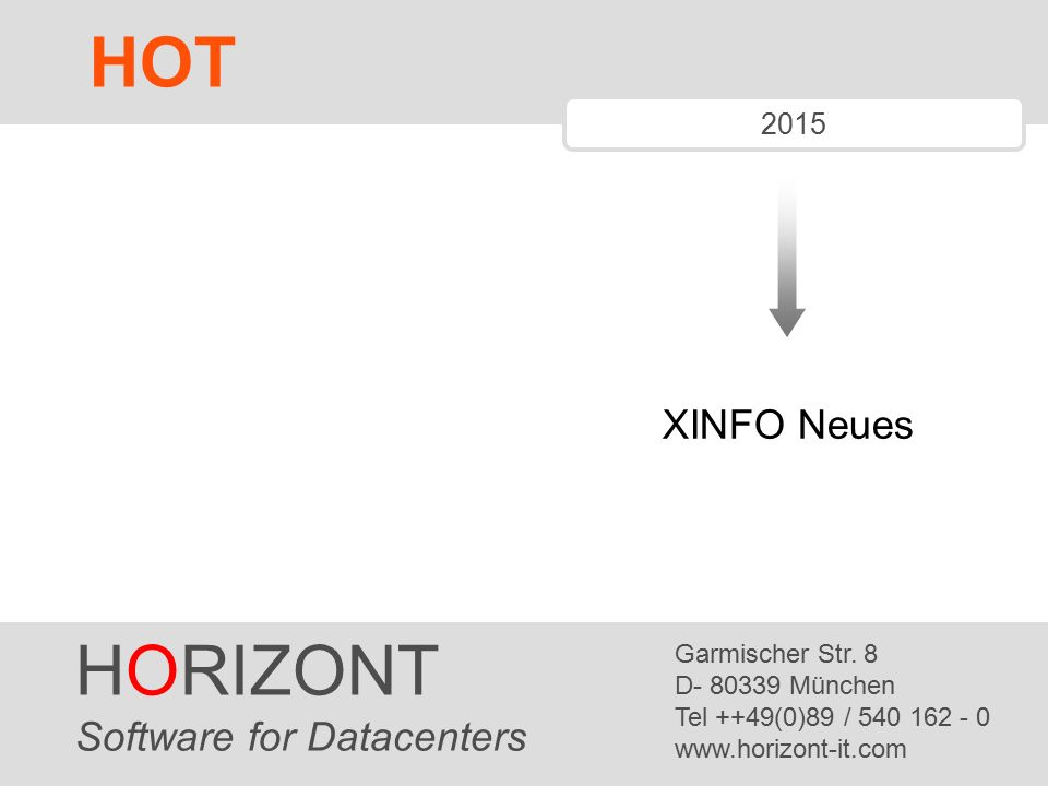 HORIZONT 1 2015 XINFO Neues HORIZONT Software for Datacenters Garmischer Str. 8 D- 80339 München Tel ++49(0)89 / 540 162 - 0 www.horizont-it.com HOT