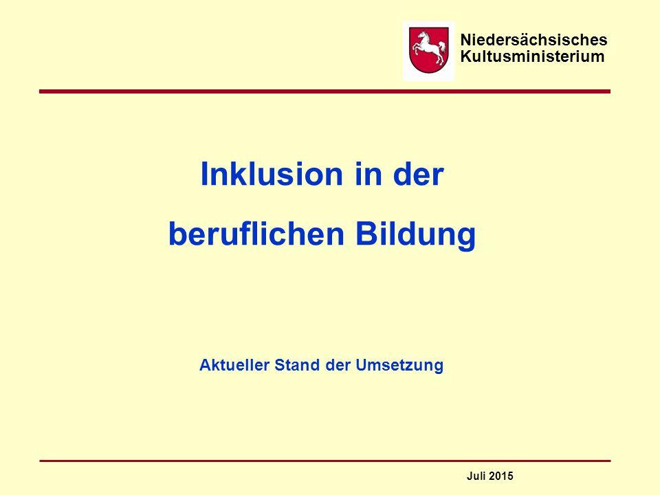 Niedersächsisches Kultusministerium Inklusion in der beruflichen Bildung Aktueller Stand der Umsetzung Juli 2015